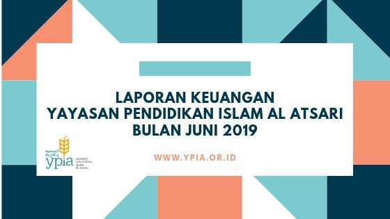 Laporan Keuangan Ypia Periode Bulan Juni 2019 Yayasan Pendidikan Islam Al Atsari
